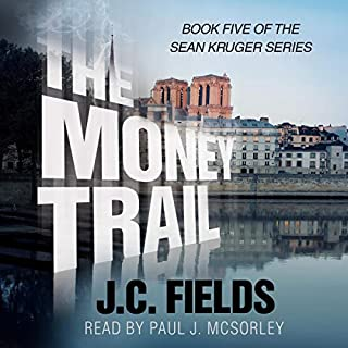 The Money Trail      The Sean Kruger Series, Book 5              By:                                                                                                                                 J.C. Fields                               Narrated by:                                                                                                                                 Paul J. McSorley                      Length: 9 hrs and 2 mins     7 ratings     Overall 5.0