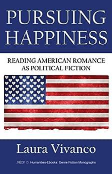 Pursuing Happiness: Reading American Romance as Political Fiction (Genre Fiction Monographs) by [Laura Vivanco]