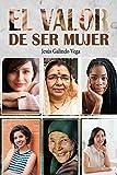 El valor de ser mujer: La búsqueda de la autoestima adecuada (Spanish Edition)
