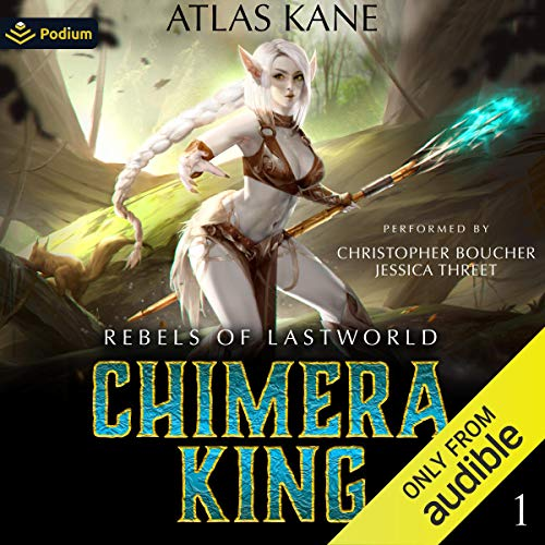 Rebels of Last World: Chimera King, Book 1