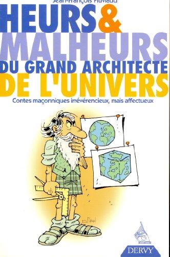 Heurs & malheurs du grand architecte de l'univers : Contes maçonniques irrévérencieux, mais affectueux