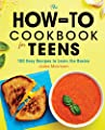 The How-To Cookbook for Teens: 100 Easy Recipes to Learn the Basics from Rockridge Press