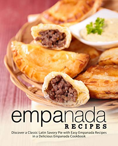 Empanada Recipes: Discover a Classic Latin Savory Pie with Easy Empanada Recipes in a Delicious Empanada Cookbook by [BookSumo Press]