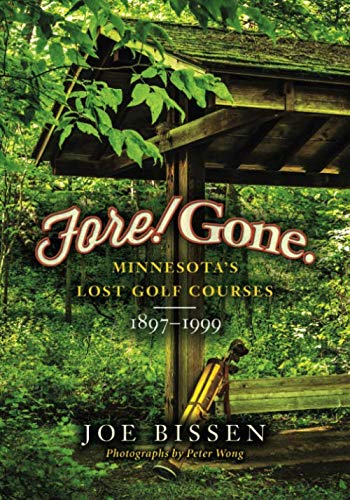 Fore! Gone: Minnesota's Lost Golf Courses, 1897-1999