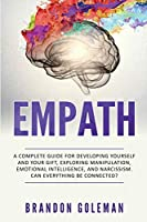 Empath: A Complete Guide for Developing Yourself and Your Gift, Exploring Manipulation, Emotional Intelligence and Narcissism. Can Everything Be Connected?