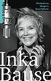 Inka Bause: Moderatorin. Sängerin. Botschafterin. (Kurzportraits kurz & bündig) (German Edition)