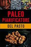 Paleo Pianificatore del Pasto: Giornale quotidiano dell'alimento di dieta di Paleo | Dieta Low Carb | Preparazione bassa del pasto del carb e lista di ... pasti  | Attacchi alla vostra dieta di paleo