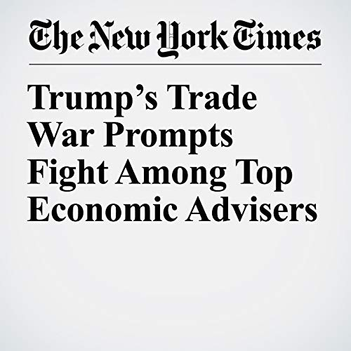 Trump's Trade War Prompts Fight Among Top Economic Advisers audiobook cover art
