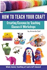 How to Teach Your Craft: Creating Revenue by Teaching Classes and Workshops Paperback