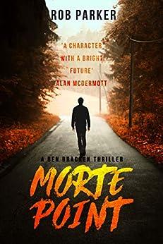 Morte Point: The explosive sequel to hit thriller A Wanted Man (Ben Bracken Book 2) by [Rob Parker]
