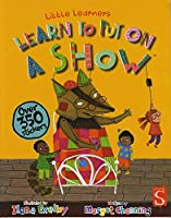Learn to Put on a Show (Little Learners)