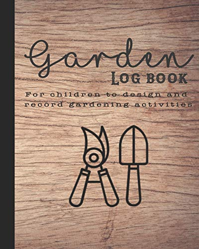 Garden log book: The perfect guided journal for children to  plant and record gardening activities, design work, projects and ideas - Wood background with gardening tools graphic design