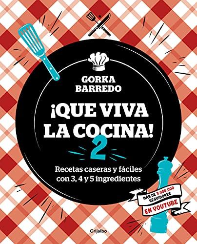 ¡Que viva la cocina! 2: Recetas caseras y fáciles con 3, 4 y 5 ingredientes (Spanish Edition)