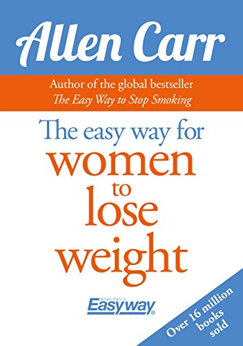 The Easy Way for Women to Lose Weight (Allen Carr's Easyway Book 82)