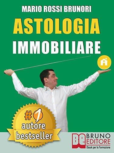 Astologia Immobiliare: Come Vincere Le Aste Immobiliari In 7 Semplici Passi Verso La Libertà Economica. (Italian Edition)
