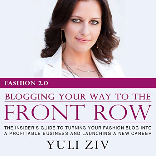 Fashion 2.0: Blogging Your Way to the Front Row     The Insider's Guide to Turning Your Fashion Blog into a Profitable Business and Launching a New Career              By:                                                                                                                                 Yuli Ziv                               Narrated by:                                                                                                                                 Chelsea Lee Rock                      Length: 3 hrs and 2 mins     15 ratings     Overall 3.3