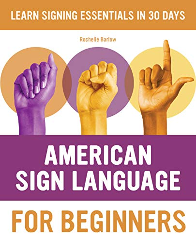 Compare Textbook Prices for American Sign Language for Beginners: Learn Signing Essentials in 30 Days Illustrated Edition ISBN 9781646116423 by Barlow, Rochelle
