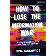 How to Lose the Information War: Russia, Fake News, and the Future of Conflict