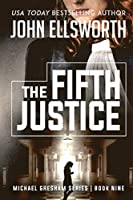 The Fifth Justice: Michael Gresham Legal Thriller Series Book Nine (Michael Gresham Legal Thrillers)