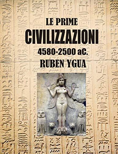 LE PRIME CIVILIZZAZIONI : 4580-2500 aC. (Italian Edition)