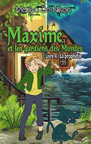 Maxime et les gardiens des Mondes, livre 4: La prophétie