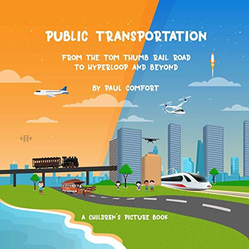 Compare Textbook Prices for Public Transportation: From the Tom Thumb Railroad to Hyperloop and Beyond Children's Books  ISBN 9798674105916 by Comfort, Paul,KP, Sudeep