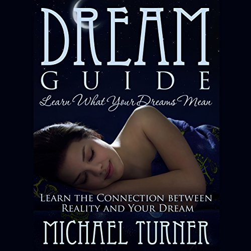 Dream Guide: Learn What Your Dreams Mean     Learn the Connection Between Reality and Your Dream              By:                                                                                                                                 Michael Turner                               Narrated by:                                                                                                                                 Kai Kennicott                      Length: 2 hrs and 20 mins     2 ratings     Overall 3.5