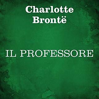 Il professore                   Di:                                                                                                                                 Charlotte Brontë                               Letto da:                                                                                                                                 Silvia Cecchini                      Durata:  9 ore e 17 min     16 recensioni     Totali 4,5
