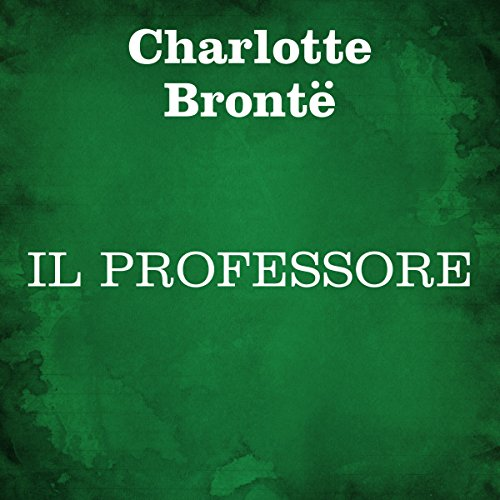 Il Professore By Charlotte Brontë Audiobook Audible Com