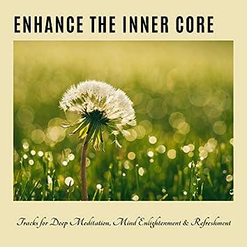 Enhance The Inner Core - Tracks For Deep Meditation, Mind Enlightenment & Refreshment