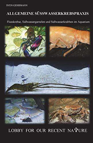 Allgemeine Suesswasserkrebspraxis: Flusskrebse, Suesswassergarnelen und Suesswasserkrabben im Aquarium