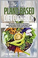 The New Plant-Based Diet Cookbook: The Definitive Cookbook for Discovering a Sustainable Healthy Lifestyle to Lose Weight Boost your Metabolism and Increase Your Energy