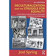 Deculturalization and the Struggle for Equality: A Brief History of the Education of Dominated Cultures in the United States (Sociocultural, Political, and Historical Studies in Education)