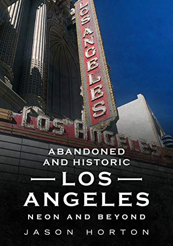 Abandoned and Historic Los Angeles: Neon and Beyond (America Through Time)