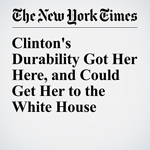 Clinton's Durability Got Her Here, and Could Get Her to the White House cover art