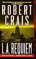L.A. Requiem (An Elvis Cole and Joe Pike Novel)