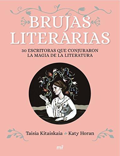 Brujas literarias: 30 escritoras que conjuraron la magia de la literatura (Martínez Roca)