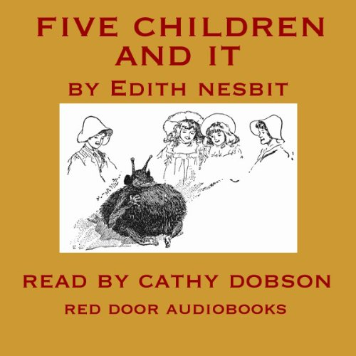 Five Children and It                   By:                                                                                                                                 Edith Nesbit                               Narrated by:                                                                                                                                 Cathy Dobson                      Length: 5 hrs and 44 mins     11 ratings     Overall 4.1