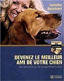Devenez le meilleur ami de votre chien - Tout connaître sur le comportement canin de Bouchard. Jacinthe (2009) Broché