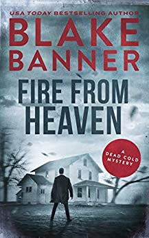 Fire From Heaven (A Dead Cold Mystery Book 9) by [Blake Banner]