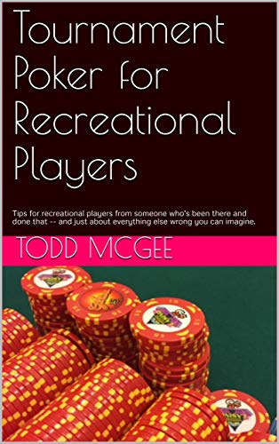 Tournament Poker for Recreational Players: Tips for recreational players from someone who's been there, done that -- and just about everything else wrong you can imagine. (English Edition)