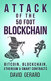 Attack of the 50 Foot Blockchain: Bitcoin, Blockchain, Ethereum & Smart Contracts by [David Gerard]