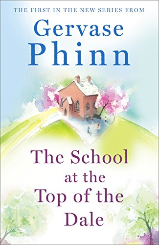 The School at the Top of the Dale: Book 1 in bestselling author Gervase Phinn's beautiful new Top of The Dale series
