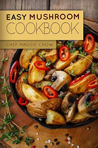 Easy Mushroom Cookbook (Mushroom Cookbook, Mushroom Recipes, Mushroom, Cooking with Mushrooms 1) by [Chef Maggie Chow]
