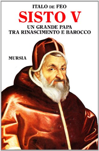 Sisto V. Un grande papa tra Rinascimento e Barocco