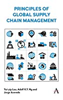 Principles of Global Supply Chain Management (Anthem Studies in Supply Chain Management, Maritime Transport and Logistics)