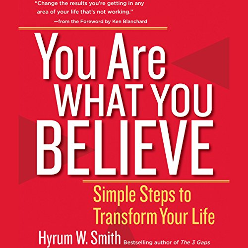 You Are What You Believe     Simple Steps to Transform Your Life              By:                                                                                                                                 Hyrum W. Smith                               Narrated by:                                                                                                                                 Jeff Hoyt                      Length: 2 hrs and 4 mins     16 ratings     Overall 4.8