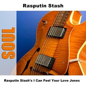 Rasputin Stash's I Can Feel Your Love Jones
