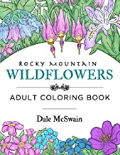 Rocky Mountain Wildflowers: An Hand Drawn Adult Coloring Book for Relaxation and Stress Relief