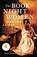 The Book of Night Women: From the Man Booker prize-winning author of A Brief History of Seven Killings